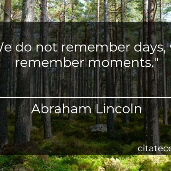 """""""We do not remember days, we remember moments."""""""